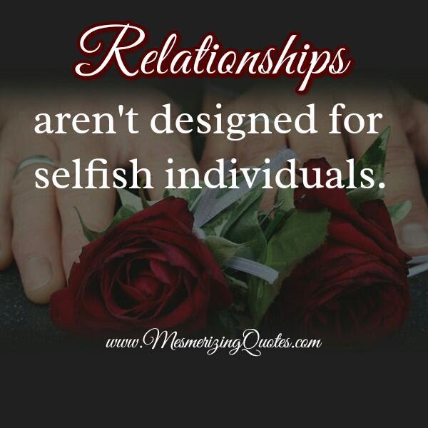 Relationships Arent Designed For Selfish Individuals Mesmerizing