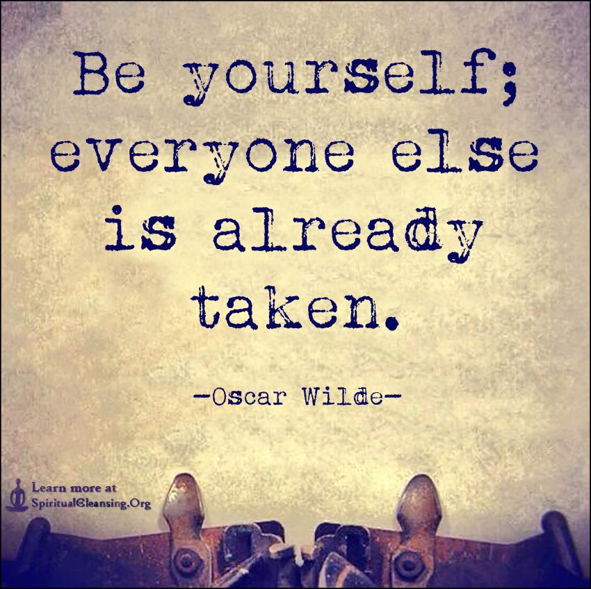 Be Yourself Everyone Else Is Already Taken Spiritualcleansingorg