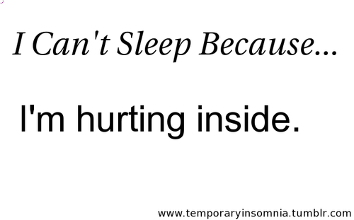 I Cant Sleep Becausim Hurting Inside Kindness Quote