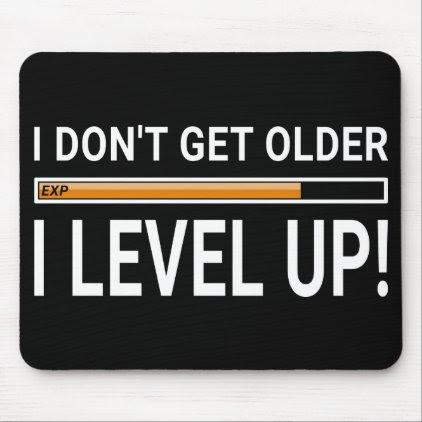 I don't get older - I level up! Mouse Pad