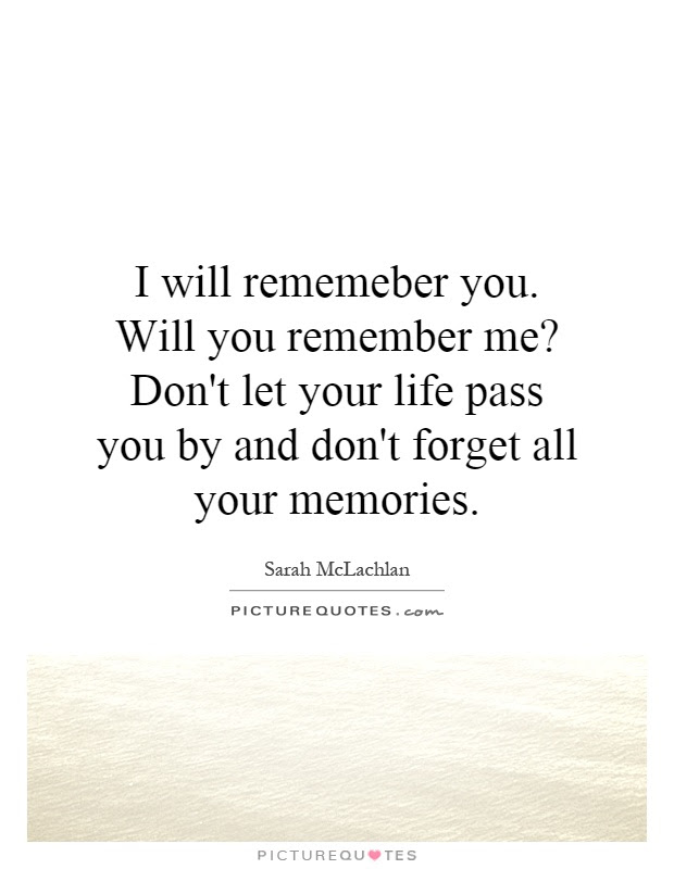 I Will Rememeber You Will You Remember Me Dont Let Your Life