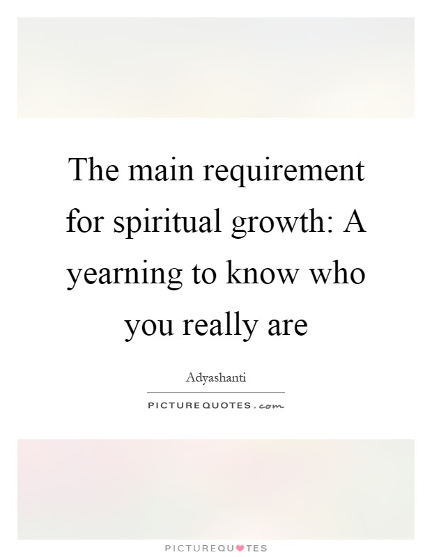 The Main Requirement For Spiritual Growth A Yearning To Know