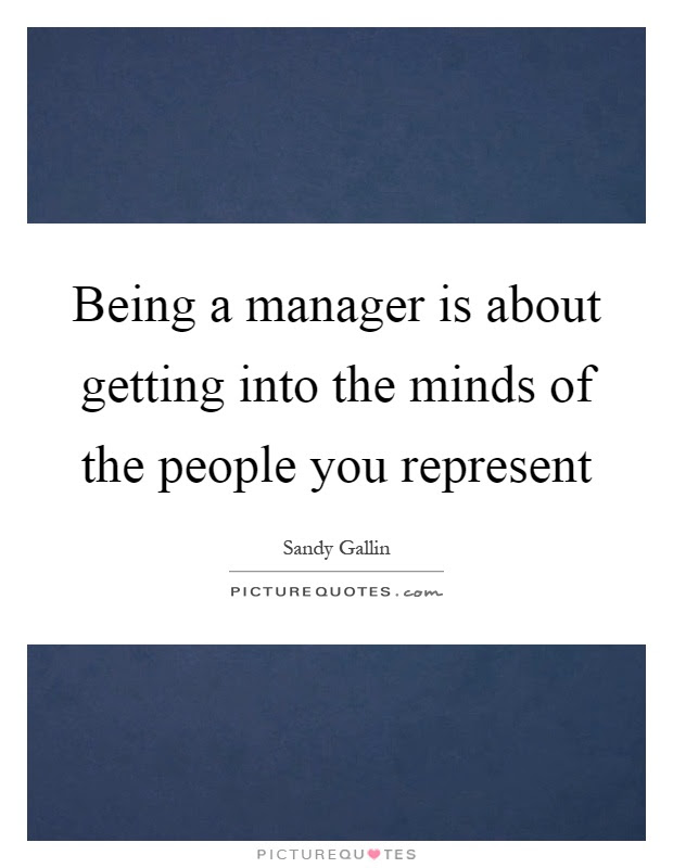 Being A Manager Is About Getting Into The Minds Of The People