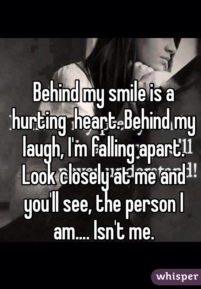 Behind My Smile Is A Hurting Heart Behind My Laugh Im Falling