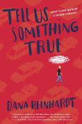 Title: Tell Us Something True, Author: Dana Reinhardt