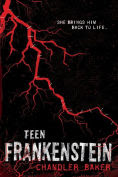 Title: Teen Frankenstein: High School Horror, Author: Chandler Baker