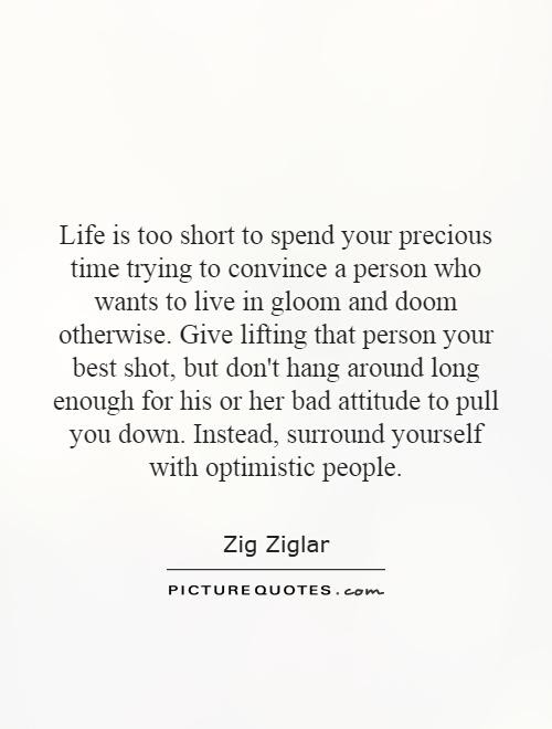 Life Is Too Short To Spend Your Precious Time Trying To Convince