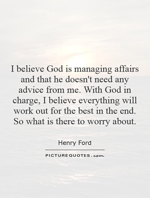 I Believe God Is Managing Affairs And That He Doesnt Need Any
