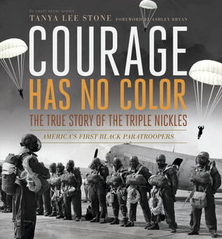 Courage Has No Color, The True Story of the Triple Nickles: America's First Black Paratroopers