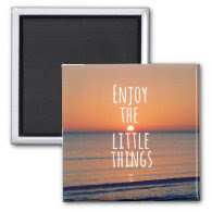 Inspirational Enjoy the Little Things Quote Fridge Magnet