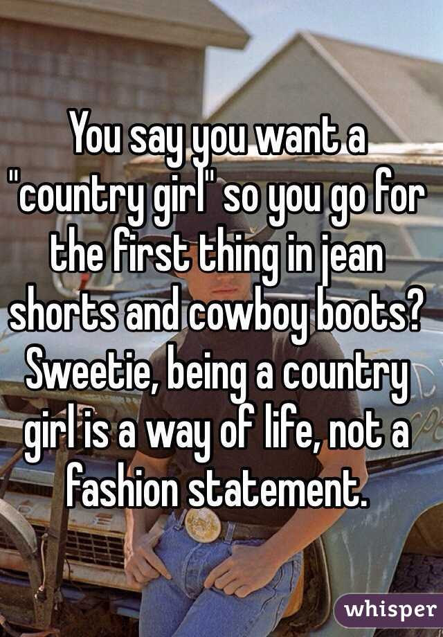 You Say You Want A Country Girl So You Go For The First Thing In