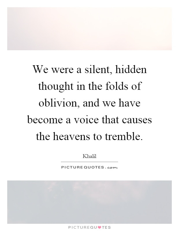 We Were A Silent Hidden Thought In The Folds Of Oblivion And