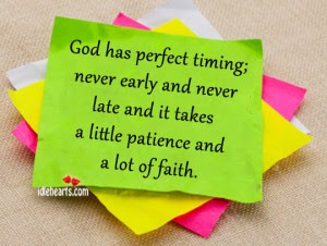 God Has Perfect Timingnever Early And Never Late And It Takes A