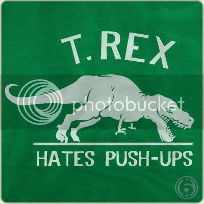 'T. Rex hates pushups'