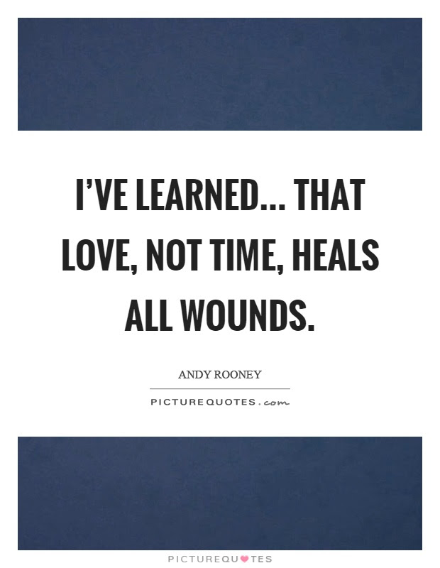 Ive Learned That Love Not Time Heals All Wounds Picture Quotes