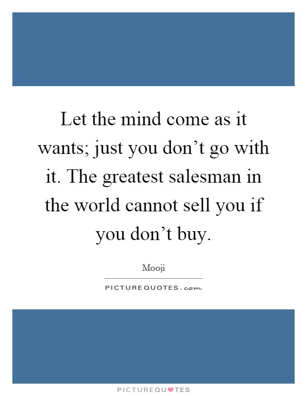Let The Mind Come As It Wants Just You Dont Go With It The