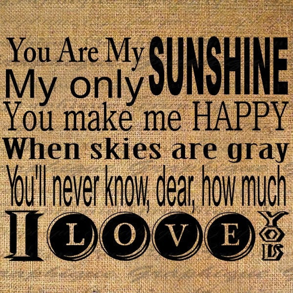 You are my SUNSHINE Lyrics Quote Text Typography Words Digital Image Download Sheet Transfer To Pillows Totes Tea Towels Burlap No. 1691