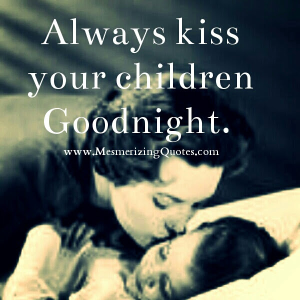 Always Kiss Your Children Good Night Mesmerizing Quotes
