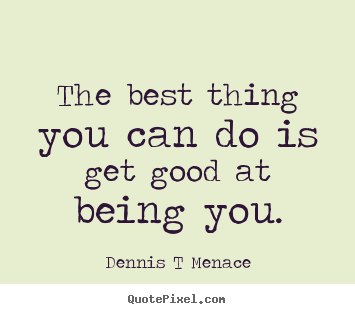Quotes About Inspirational The Best Thing You Can Do Is Get Good