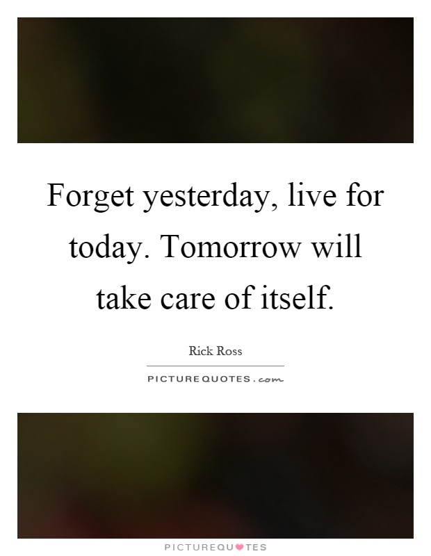 Quotes About Forget Yesterday 36 Quotes