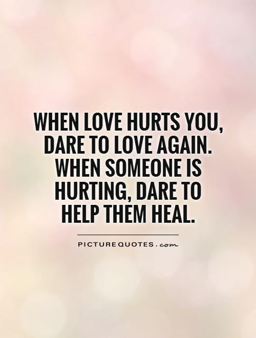 When Love Hurts You Dare To Love Again When Someone Is