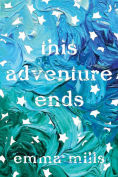 Title: This Adventure Ends, Author: Emma Mills