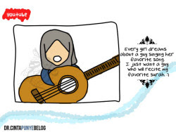 Every girl dreams about a guy singing her favorite song. I just want a guy who will recite my favorite surah. :)