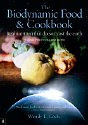 The Biodynamic Food and Cookbook by Wendy E. Cook. Real Nutrition That Doesn't Cost the Earth