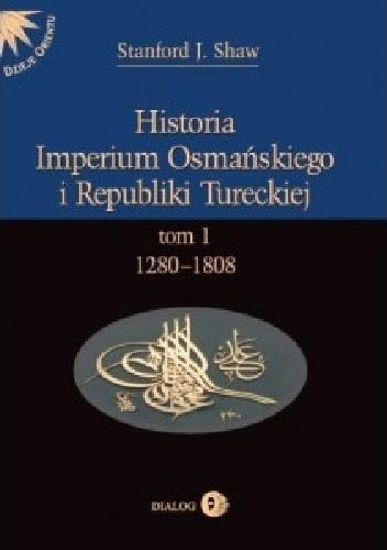 Okładka książki Historia Imperium Osmańskiego i Republiki Tureckiej. Tom I: 1280-1808