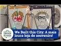 We Built this City: Uma incrível loja de souvenirs!