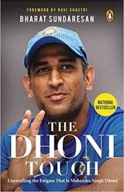 THE DHONI TOUCH: UNRAVELLING THE ENGIMA THAT IS MAHENDRA SINGH DHONI