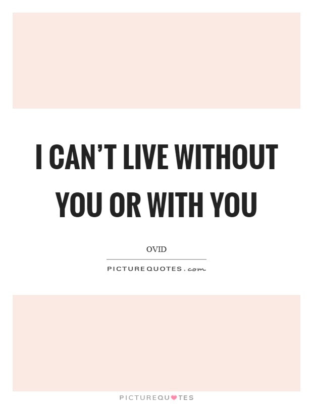 I Cant Live Without You Or With You Picture Quotes