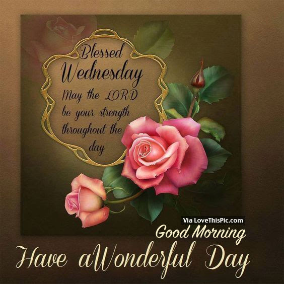 Blessed Wednesday Good Morning Have A Wonderful Wednesday Pictures