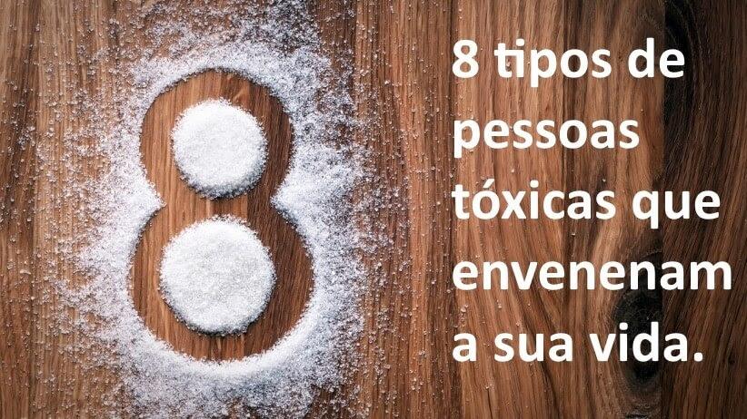 8 Tipos De Pessoas Tóxicas Que Envenenam A Sua Vida