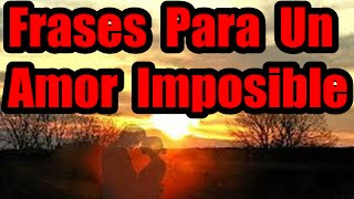 Frases Para Un Amor Imposible Imagenes De Amor Lindas