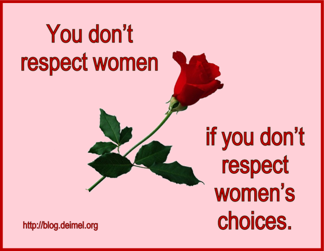 You don't respect women if you don't respect women's choices.
