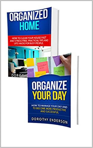 Decluttering and Organizing: Box Set (2 in 1):How to Organize Your Life and to Have Free Time.Your Guide to Organizing Your Day and Your Home