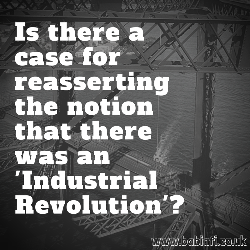 Is there a case for reasserting the notion that there was an 'Industrial Revolution'?