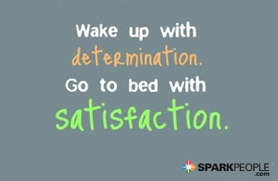 Wake Up With Determination Go To Bed With Satisfaction Sparkpeople