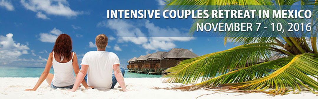 INTENSIVE COUPLES RETREAT IN MEXICO - NOVEMBER 7, 2016 TO ...