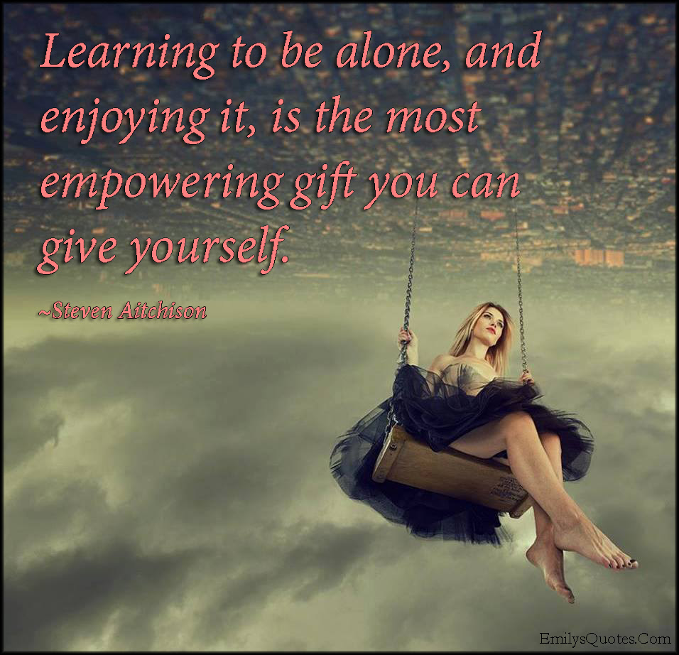 Learning To Be Alone Quotes Off The Hill Magazine