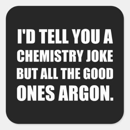 Chemistry Joke Good Ones Argon Square Sticker