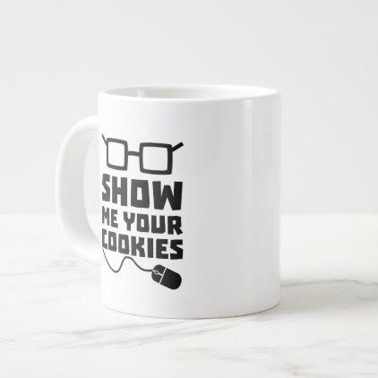 Show me your Cookies Zx363 Giant Coffee Mug