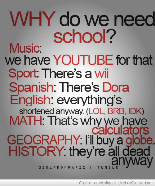 Why Do We Need School! ~ Life Quote - Quotespictures.com