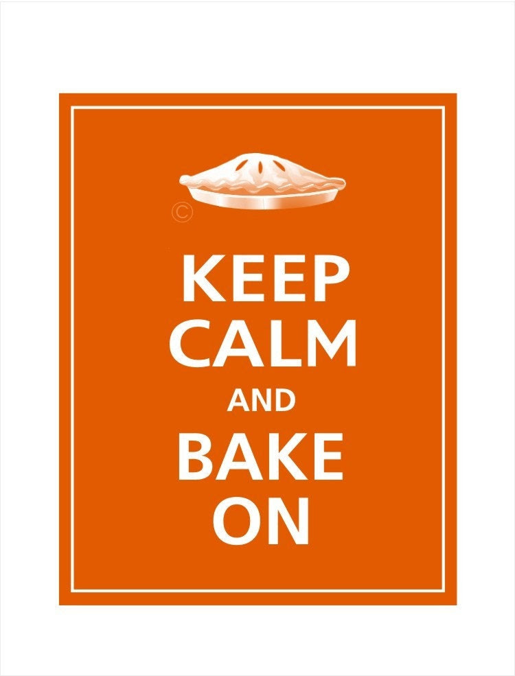 Keep Calm and BAKE ON (Pie or Cupcake) Poster 11x14 (Pumpkin Spice featured)