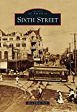 Images of America: Sixth Street, by Allen Childs, M.D.