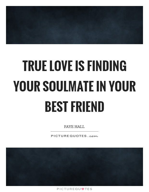 True Love Is Finding Your Soulmate In Your Best Friend Picture Quotes