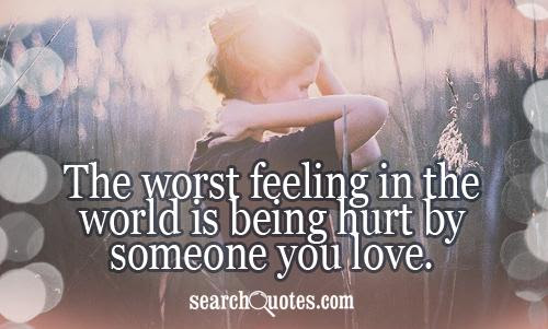 The Worst Feeling In The World Is Being Hurt By Someone You Love