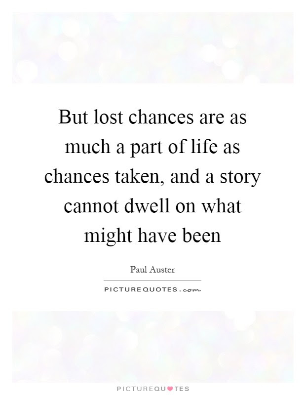 But Lost Chances Are As Much A Part Of Life As Chances Taken
