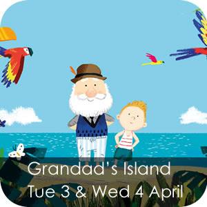 Grandad's Island - Tue 3 & Wed 4 April